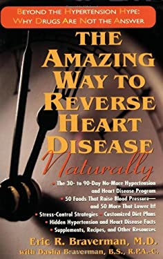 The Amazing Way to Reverse Heart Disease Naturally: Beyond the Hypertension Hype: Why Drugs Are Not the Answer 9781591201076