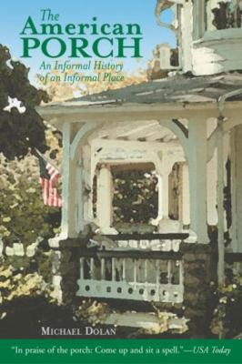 The American Porch: An Informal History of an Informal Place 9781592282715