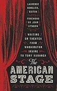 The American Stage: Writing on Theater from Washington Irving to Tony Kushner 9781598530698