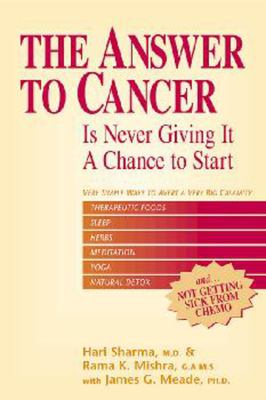 The Answer to Cancer: Is Never Giving It a Chance to Start 9781590790182