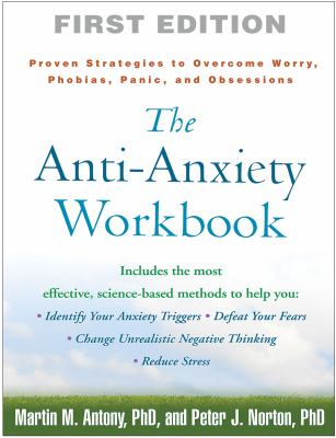 The Anti-Anxiety Workbook: Proven Strategies to Overcome Worry, Phobias, Panic, and Obsessions 9781593859930