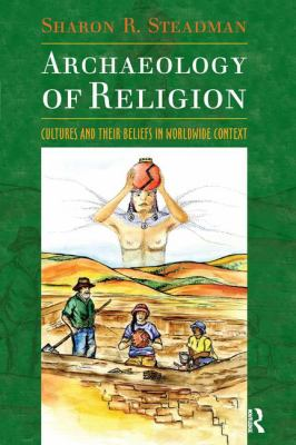 The Archaeology of Religion: Cultures and Their Beliefs in Worldwide Context 9781598741544