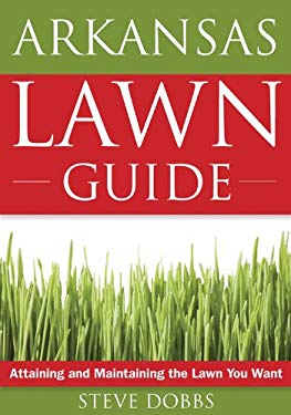The Arkansas Lawn Guide: Attaining and Maintaining the Lawn You Want 9781591864080