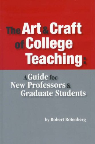 The Art & Craft of College Teaching: A Guide for New Processors & Graduate Students 9781598741599