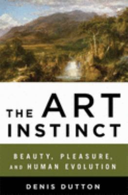 The Art Instinct: Beauty, Pleasure, & Human Evolution 9781596914018