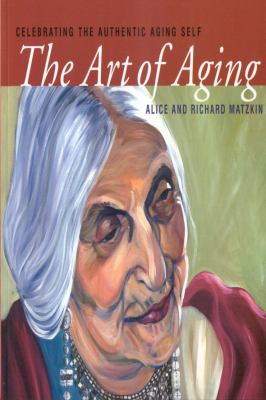 The Art of Aging: Celebrating the Authentic Aging Self 9781591810810