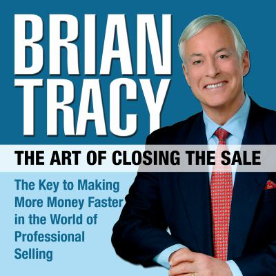The Art of Closing the Sale: The Key to Making More Money Faster in the World of Professional Selling 9781596594456