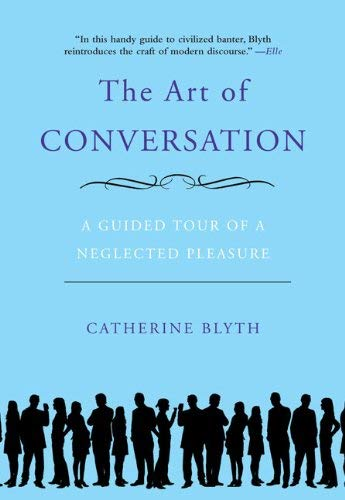 The Art of Conversation: A Guided Tour of a Neglected Pleasure 9781592404971