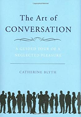 The Art of Conversation: A Guided Tour of a Neglected Pleasure 9781592404193