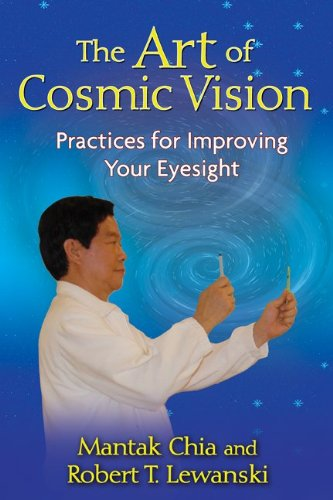 The Art of Cosmic Vision: Practices for Improving Your Eyesight 9781594772931
