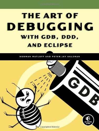 The Art of Debugging with GDB, DDD, and Eclipse 9781593271749