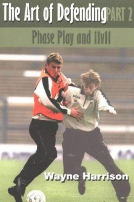 The Art of Defending Part Two: Phase Play and 11v11 9781591640332