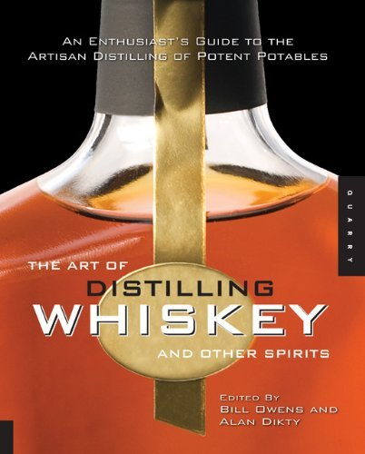 The Art of Distilling Whiskey and Other Spirits: An Enthusiasts Guide to the Artistan Distilling of Potent Potables 9781592535699