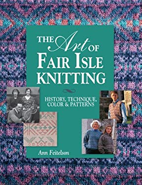 The Art of Fair Isle Knitting: History, Technique, Color & Patterns 9781596681385