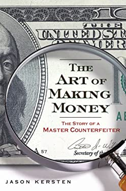 The Art of Making Money: The Story of a Master Counterfeiter 9781592404469