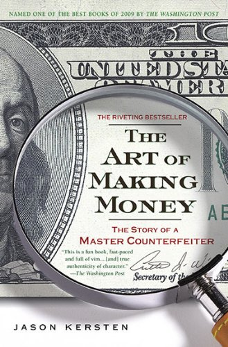 The Art of Making Money: The Story of a Master Counterfeiter 9781592405572