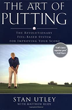 The Art of Putting: The Revolutionary Feel-Based System for Improving Your Score 9781592402021