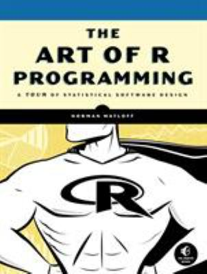 The Art of R Programming: A Tour of Statistical Software Design 9781593273842