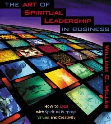 The Art of Spiritual Leadership in Business: How to Lead with Spiritual Purpose, Values, and Creativity 9781591790198
