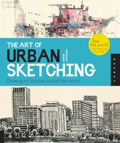The Art of Urban Sketching: Drawing on Location Around the World 9781592537259