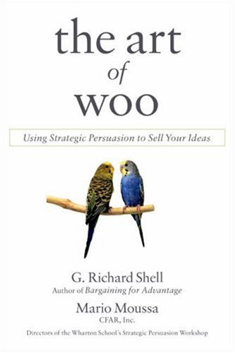 The Art of Woo: Using Strategic Persuasion to Sell Your Ideas 9781591841760