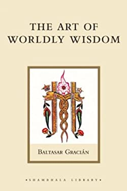 The Art of Worldly Wisdom 9781590301418