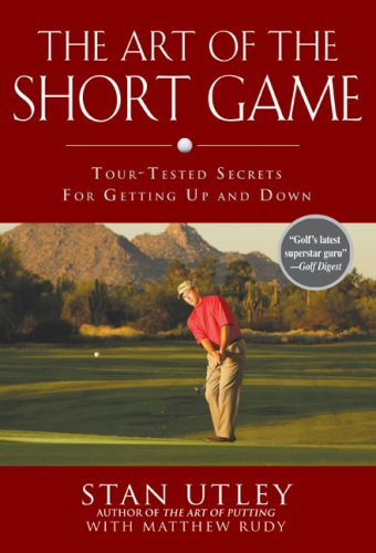 The Art of the Short Game: Tour-Tested Secrets for Getting Up and Down 9781592402922