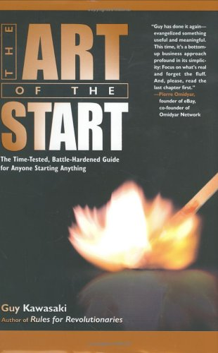 The Art of the Start: The Time-Tested, Battle-Hardened Guide for Anyone Starting Anything 9781591840565