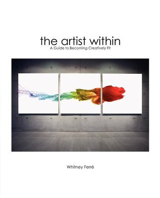The Artist Within: A Guide to Becoming Creatively Fit 9781596524071