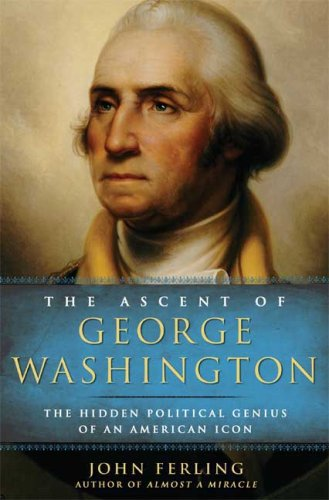 The Ascent of George Washington: The Hidden Political Genius of an American Icon 9781596914650