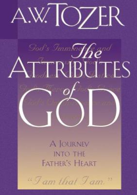 The Attributes of God, Volume 1: A Journey Into the Father's Heart 9781596444072
