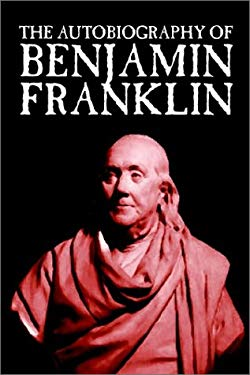 The Autobiography of Benjamin Franklin 9781592247653