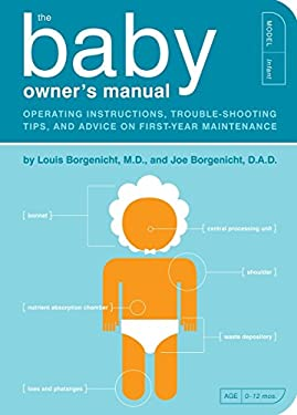 The Baby Owner's Manual: Operating Instructions, Trouble-Shooting Tips, and Advice on First-Year Maintenance 9781594745973