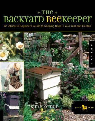 The Backyard Beekeeper: An Absolute Beginner's Guide to Keeping Bees in Your Yard and Garden 9781592531189