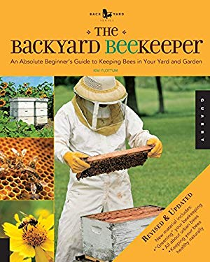 The Backyard Beekeeper: An Absolute Beginner's Guide to Keeping Bees in Your Yard and Garden 9781592536078