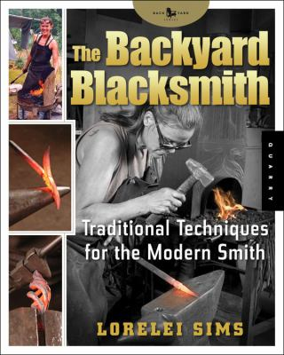 The Backyard Blacksmith: Traditional Techniques for the Modern Smith 9781592532513
