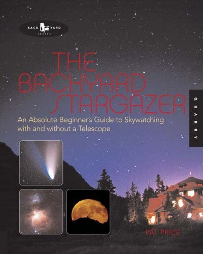 The Backyard Stargazer: An Absolute Beginner's Guide to Skywatching with and Without a Telescope 9781592531486