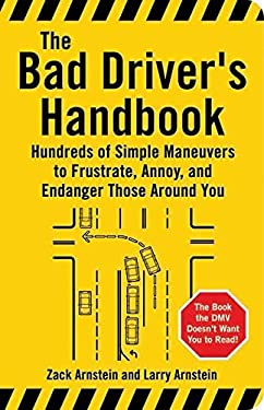 The Bad Driver's Handbook: Hundreds of Simple Maneuvers to Frustrate, Annoy, and Endanger Those Around You 9781595800046