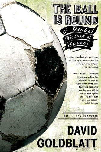 The Ball Is Round: A Global History of Soccer 9781594482960