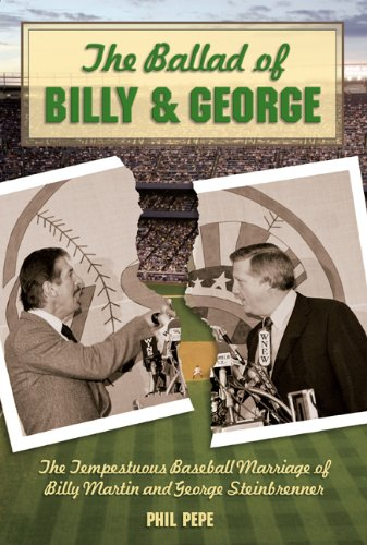 The Ballad of Billy and George: The Tempestuous Baseball Marriage of Billy Martin and George Steinbrenner 9781599212821