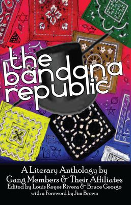 The Bandana Republic: A Literary Anthology by Gang Members and Their Affiliates 9781593761943