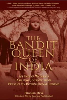 The Bandit Queen of India: An Indian Woman's Amazing Journey from Peasant to International Legend 9781592280384