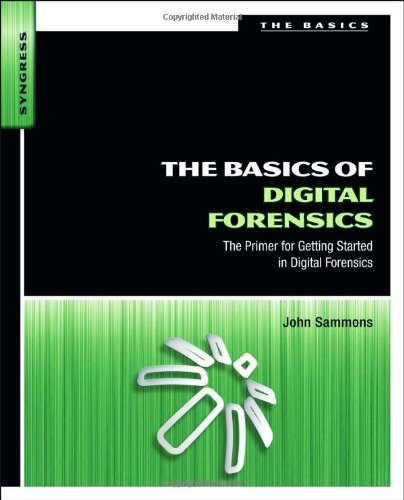 The Basics of Digital Forensics: The Primer for Getting Started in Digital Forensics 9781597496612