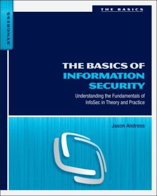 The Basics of Information Security: Understanding the Fundamentals of InfoSec in Theory and Practice 9781597496537