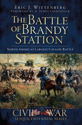 The Battle of Brandy Station: North America's Largest Cavalry Battle 9781596297821