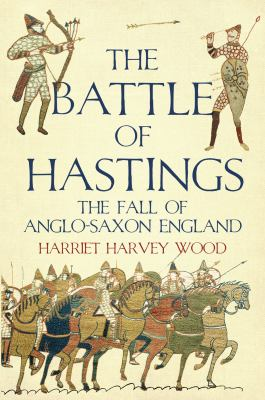The Battle of Hastings: The Fall of Anglo-Saxon England 9781590202760