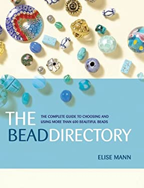 The Bead Directory: The Complete Guide to Choosing and Using More Than 600 Beautiful Beads 9781596680029