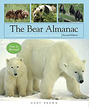 The Bear Almanac: A Comprehensive Guide to the Bears of the World 9781599213316