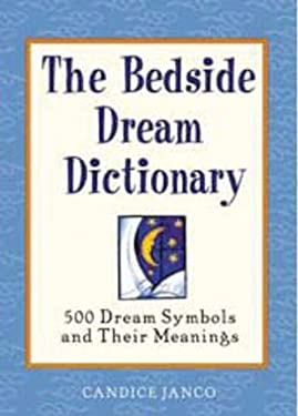 The Bedside Dream Dictionary: 500 Dream Symbols and Their Meanings 9781592330393