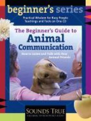 The Beginner's Guide to Animal Communication: How to Listen and Talk with Your Animal Friends 9781591791096
